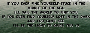 ... find youIf you ever find yourself lost in the dark and you can't see,I