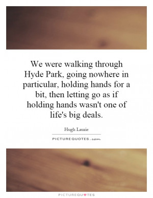 walking through Hyde Park, going nowhere in particular, holding hands ...