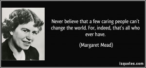 ... change-the-world-for-indeed-that-s-all-who-ever-margaret-mead-125007