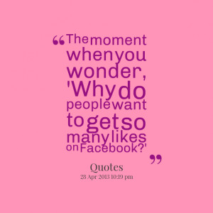 Quotes Picture: the moment when you wonder, 'why do people want to get ...