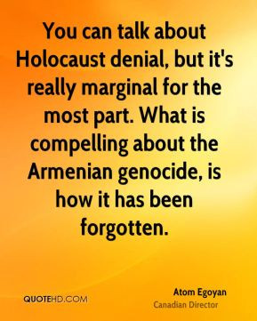 Atom Egoyan - You can talk about Holocaust denial, but it's really ...