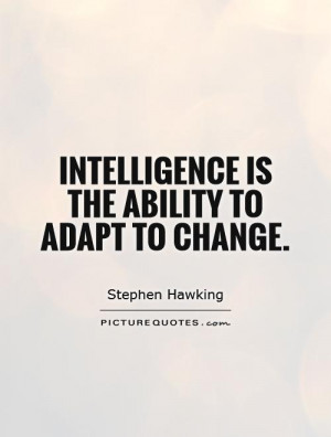 intelligence-is-the-ability-to-adapt-to-change-quote-1.jpg