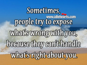 Sometimes, people try to expose what's wrong with you, because they ...