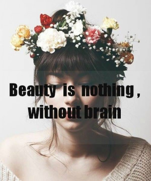 Beauty is nothing without intelligence and confidence