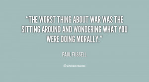 The worst thing about war was the sitting around and wondering what ...