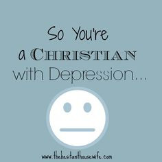 ... .com/so-youre-a-christian-with-depression/ #depression #christianity