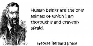 bernard shaw quotes human beings are the only animals of which i am ...