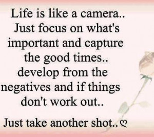 Life Is Like A Camera Just Focus on Whats important