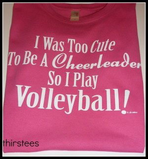 Volleyball T shirt Too cute to be a cheerleader so I by thirstees, $10 ...