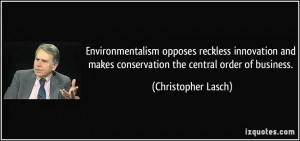 Environmentalism opposes reckless innovation and makes conservation ...