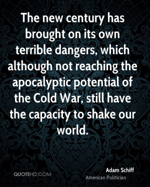 ... potential of the Cold War, still have the capacity to shake our world