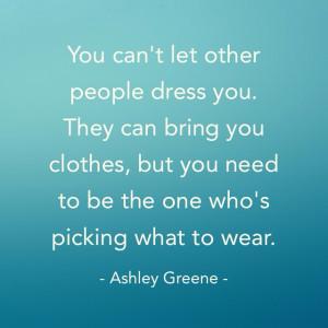 Ashley Greene #fashion #quotes