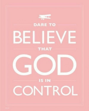 Dare to believe God's in Control