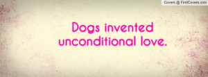 Dogs invented unconditional love Profile Facebook Covers