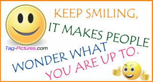 Keep Smiling It Makes People Wonder That You Are Up To ""