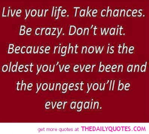 Life Sayings And Quotes To Live By Live your life