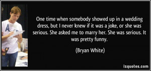 More Bryan White Quotes