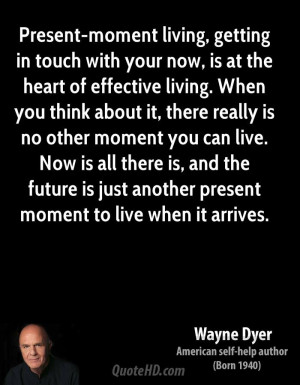 Present-moment living, getting in touch with your now, is at the heart ...