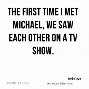 The first time I met Michael, we saw each other on a TV show.