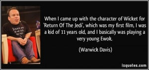 When I came up with the character of Wicket for 'Return Of The Jedi ...