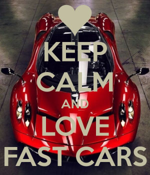 KEEP CALM AND LOVE FAST CARS - by me JMK - COOL CARS - Carzz