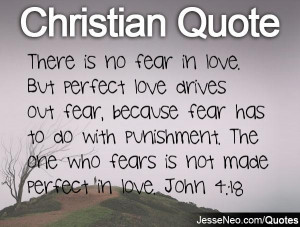 There is no fear in love. But perfect love drives out fear, because ...