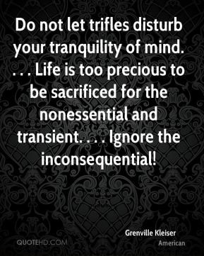 Grenville Kleiser - Do not let trifles disturb your tranquility of ...
