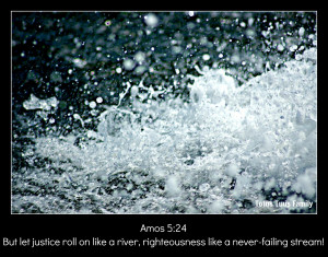 Let Justice Roll On Like A River ...