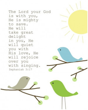 your God is with you, He is mighty to save. He will take great delight ...