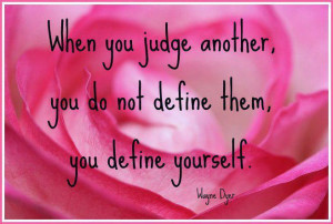 When+you+judge+another+you+do+not+define+them+you+define+yourself.jpg