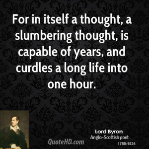 For in itself a thought, a slumbering thought, is capable of years ...