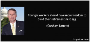 ... more freedom to build their retirement nest egg. - Gresham Barrett