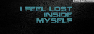 FEEL LOST INSIDE MYSELF Profile Facebook Covers