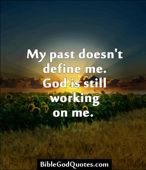 My Past Doesn't Define Me. God Is Still Working On Me.