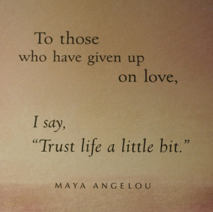 "... Have Given Up On Love,I Say ""Trust Life a Little Bit"" ~ Hope Quote"