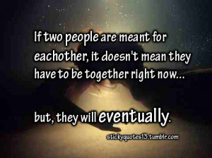 If two people are meant for eachother, it doesn't mean they have to ...