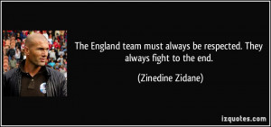 ... always be respected. They always fight to the end. - Zinedine Zidane