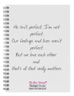 Love You Quotes - He isn't perfect I am not perfect