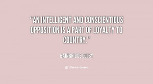 An intelligent and conscientious opposition is a part of loyalty to ...