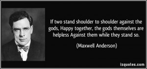 More Maxwell Anderson Quotes
