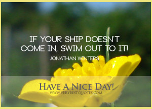 Motivational good morning quotes, if your ship doesn't come in quotes ...
