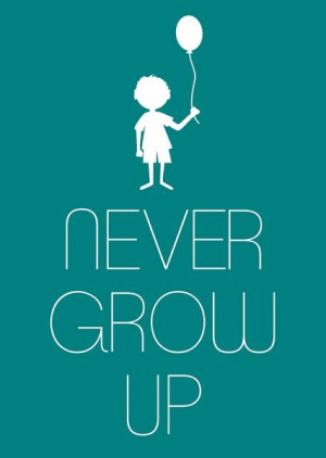 Never grow up #quote