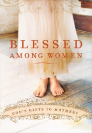 Blessed Among Women: God's Gift of Motherhood