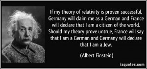 ... German and Germany will declare that I am a Jew. - Albert Einstein
