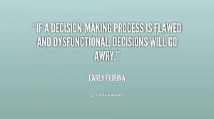 quote-Carly-Fiorina-if-a-decision-making-process-is-flawed-and-158638 ...