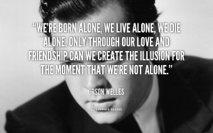 quote-Orson-Welles-were-born-alone-we-live-alone-we-91212.png