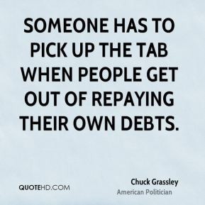 Chuck Grassley - Someone has to pick up the tab when people get out of ...