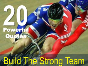 20 Powerful Quotes Build The Strong Team!!!