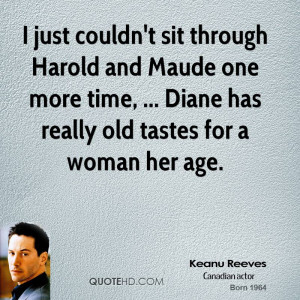 just couldn't sit through Harold and Maude one more time, ... Diane ...