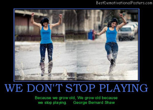 we-dont-stop-playing-old-rain-best-demotivational-posters